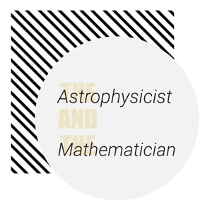 """The Astrophysicist and the Mathematician"" – Hannah Wetzel"