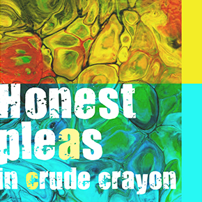 honest pleas in crude crayon – Patricia Alcartado