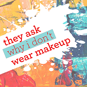 they ask why i don't wear makeup – Harriet Carter